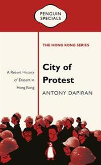 City of Protest: A Recent History of Dissent in Hong Kong