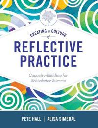 Creating a Culture of Reflective Practice: Building Capacity for Schoolwide Success