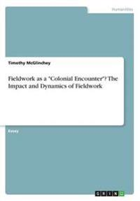 Fieldwork as a Colonial Encounter? the Impact and Dynamics of Fieldwork
