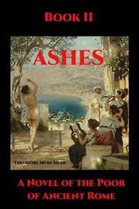 Ashes II: A Novel of the Poor of Ancient Rome