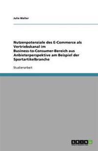 Nutzenpotenziale Des E-Commerce ALS Vertriebskanal Im Business-To-Consumer-Bereich Aus Anbieterperspektive Am Beispiel Der Sportartikelbranche