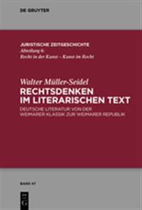 Rechtsdenken Im Literarischen Text: Deutsche Literatur Von Der Weimarer Klassik Zur Weimarer Republik