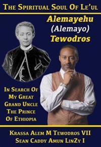 Prince Alemayo, Alemayehu Tewodros, The Spiritual Soul Of Le'ul Dejazmatch