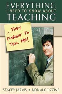 Everything I Need to Know About Teaching . . . They Forgot to Tell Me!