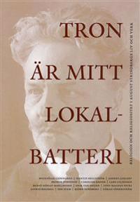 Tron är mitt lokalbatteri : religion och religiositet i August Strindbergs liv och verk