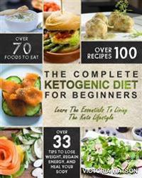 Ketogenic Diet: The Complete Ketogenic Diet Cookbook for Beginners - Learn the Essentials to Living the Keto Lifestyle - Lose Weight,