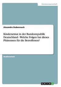 Kinderarmut in Der Bundesrepublik Deutschland - Welche Folgen Hat Dieses Phanomen Fur Die Betroffenen?