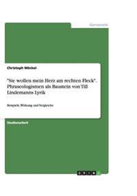 """""""Sie Wollen Mein Herz Am Rechten Fleck."""" Phraseologismen ALS Baustein Von Till Lindemanns Lyrik"""