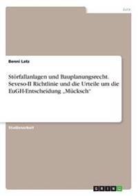 """Storfallanlagen Und Bauplanungsrecht. Seveso-II Richtlinie Und Die Urteile Um Die Eugh-Entscheidung """"Mucksch"""