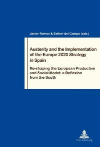 Austerity and the Implementation of the Europe 2020 Strategy in Spain: Re-Shaping the European Productive and Social Model: A Reflexion from the South