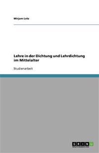 Lehre in Der Dichtung Und Lehrdichtung Im Mittelalter