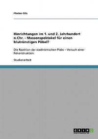Hinrichtungen Im 1. Und 2. Jahrhundert N.Chr. - Massenspektakel Fur Einen Blutrunstigen Poebel?
