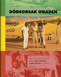 Dödsorsak Ogaden : om flyg poch politik med Carl Gustaf von Rosen i Afrika