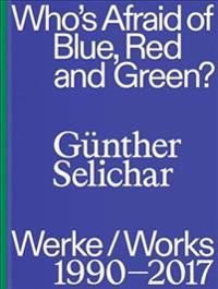 Günther Selichar: Who's Afraid of Blue, Red and Green?: (1990-2017)