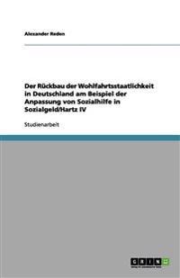 Der Ruckbau Der Wohlfahrtsstaatlichkeit in Deutschland Am Beispiel Der Anpassung Von Sozialhilfe in Sozialgeld/Hartz IV