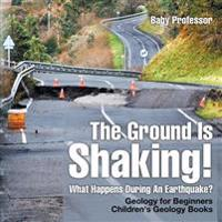 The Ground Is Shaking! What Happens During an Earthquake? Geology for Beginners Children's Geology Books