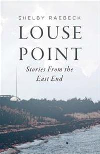 Louse Point: Stories from the East End