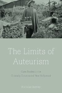 The Limits of Auteurism: Case Studies in the Critically Constructed New Hollywood