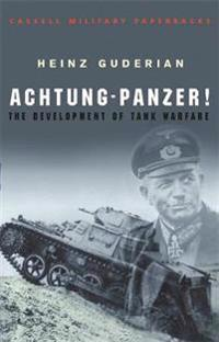Achtung-Panzer!: The Development of Tank Warfare