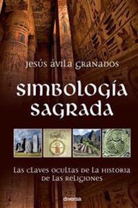 Simbología Sagrada: Las Claves Ocultas de la Historia de Las Religiones