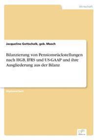 Bilanzierung Von Pensionsruckstellungen Nach Hgb, Ifrs Und Us-GAAP Und Ihre Ausgliederung Aus Der Bilanz