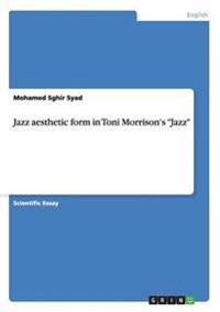 Jazz Aesthetic Form in Toni Morrison's Jazz
