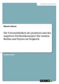 Die Unvereinbarkeit Des Positiven Und Des Negativen Freiheitskonzepts? Die Ansatze Berlins Und Taylors Im Vergleich