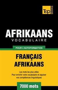 Vocabulaire Francais-Afrikaans Pour L'Autoformation - 7000 Mots