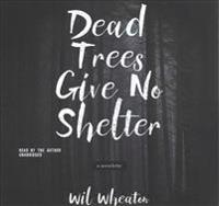 Dead Trees Give No Shelter: A Novelette