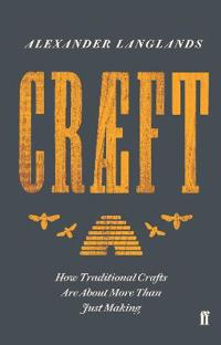 Craeft - how traditional crafts are about more than just making