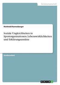 Soziale Ungleichheiten in Sportorganisationen. Lebenswirklichkeiten Und Erklarungsansatze
