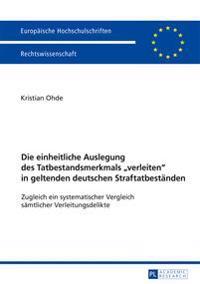 Die Einheitliche Auslegung Des Tatbestandsmerkmals «verleiten» in Geltenden Deutschen Straftatbestaenden: Zugleich Ein Systematischer Vergleich Saemtl