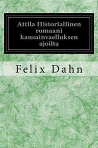 Attila Historiallinen Romaani Kansainvaelluksen Ajoilta