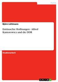 Enttauschte Hoffnungen - Alfred Kantorowicz Und Die Ddr