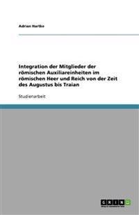 Integration Der Mitglieder Der Romischen Auxiliareinheiten Im Romischen Heer Und Reich Von Der Zeit Des Augustus Bis Traian