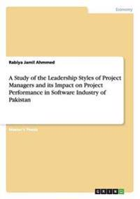 A Study of the Leadership Styles of Project Managers and Its Impact on Project Performance in Software Industry of Pakistan