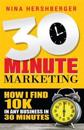 30 Minute Marketing: How I Find 10k in Any Business in 30 Minutes: Nina Hershberger