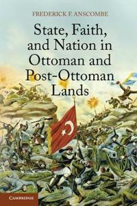 State, Faith, and Nation in Ottoman and Post-Ottoman Lands