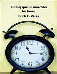 El Reloj Que No Marcaba Las Horas