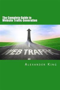 The Complete Guide to Website Traffic Generation
