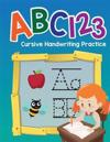 ABC 123 Cursive Handwriting Practice: Simple Printing Practice Books-Tracing Numbers and Letters-Kindergarten and Preschool