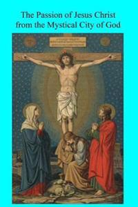 The Passion of Jesus Christ from the Mystical City of God