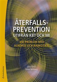 Återfallsprevention utifrån KBT och MI : vid problem med alkohol och narkotika