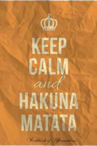 Keep Calm Hakuna Matata Workbook of Affirmations Keep Calm Hakuna Matata Workbook of Affirmations: Bullet Journal, Food Diary, Recipe Notebook, Planne