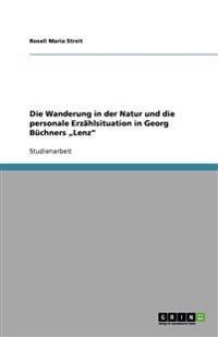 """Die Wanderung in Der Natur Und Die Personale Erzahlsituation in Georg Buchners """"Lenz"""