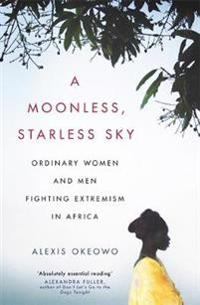 A moonless, starless sky - ordinary women and men fighting extremism in afr