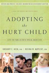 Adopting the Hurt Child: Hope for Families with Special-Needs Kids a Guide for Parents and Professionals