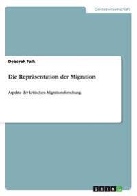 Die Reprasentation Der Migration. Aspekte Der Kritischen Migrationsforschung