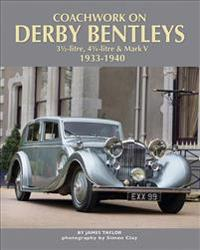 Coachwork on Derby Bentleys: 3.5-Litre, 4.25-Litre & Mark V, 1933-1940