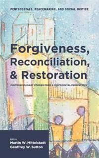 Forgiveness, Reconciliation, and Restoration